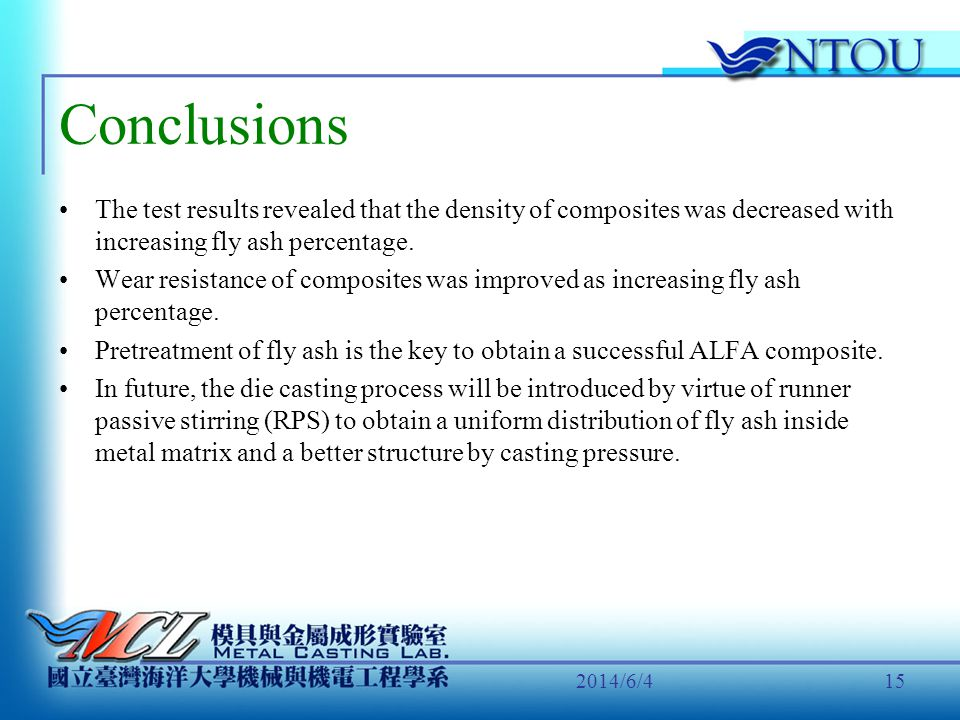 2014/6/415 Conclusions The test results revealed that the density of composites was decreased with increasing fly ash percentage. Wear resistance of c