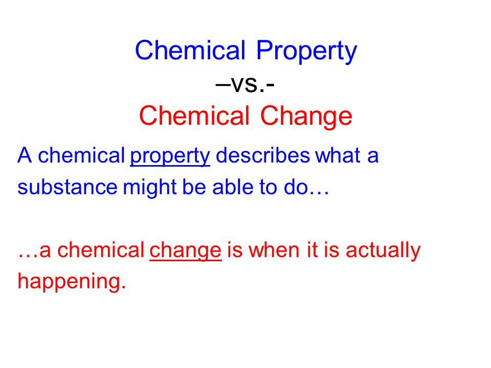 Examples of Properties vs.Changes A substance may be flammable.