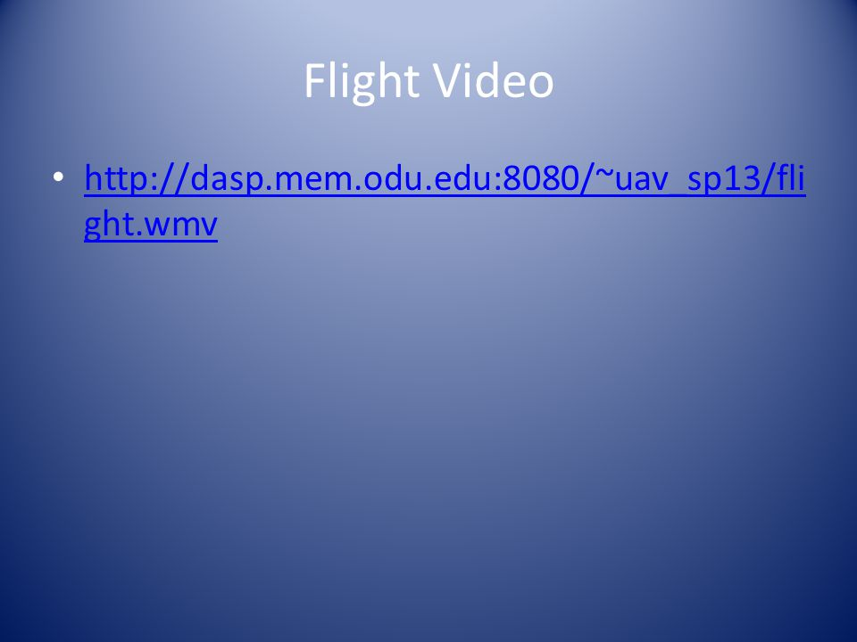 Flight Video http://dasp.mem.odu.edu:8080/~uav_sp13/fli ght.wmv http://dasp.mem.odu.edu:8080/~uav_sp13/fli ght.wmv
