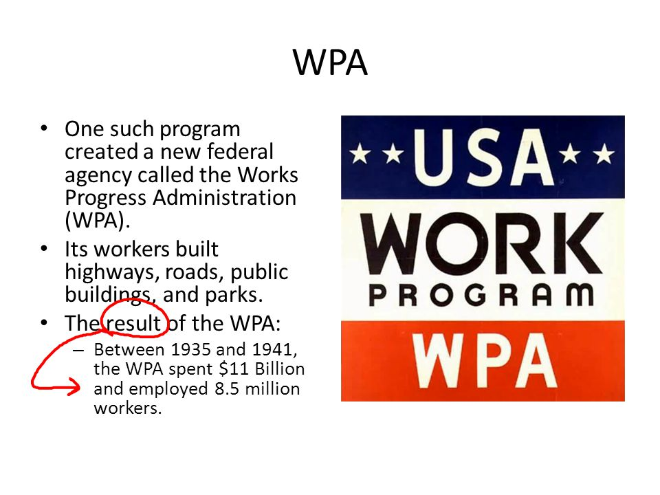 WPA One such program created a new federal agency called the Works Progress Administration (WPA). Its workers built highways, roads, public buildings,