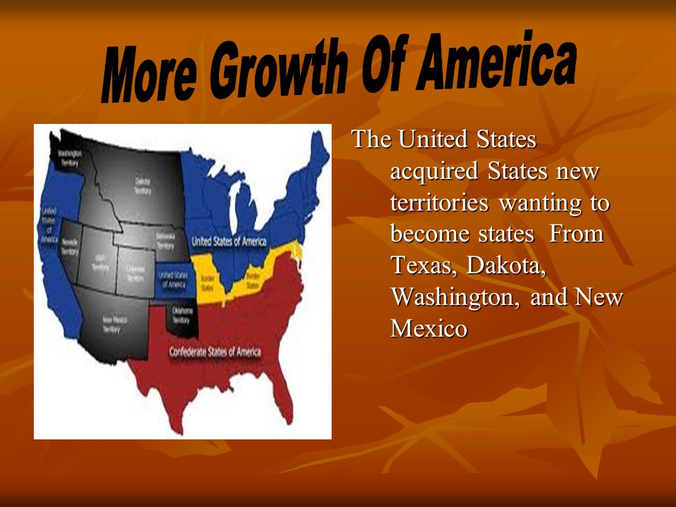 The United States acquired States new territories wanting to become states From Texas, Dakota, Washington, and New Mexico