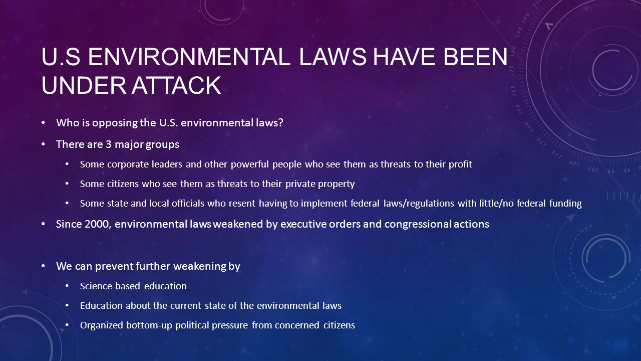 U.S ENVIRONMENTAL LAWS HAVE BEEN UNDER ATTACK Who is opposing the U.S.