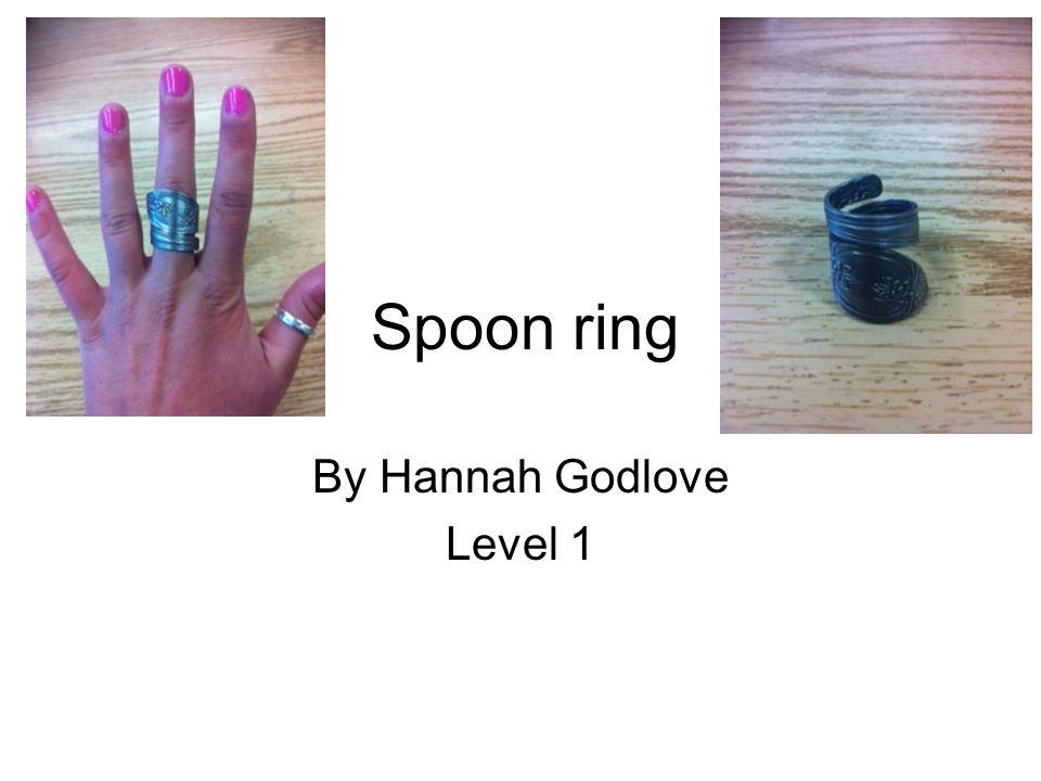 Spoon ring By Hannah Godlove Level 1