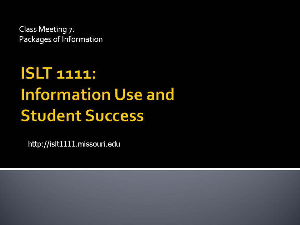 Class Meeting 7: Packages of Information http://islt1111.missouri.edu