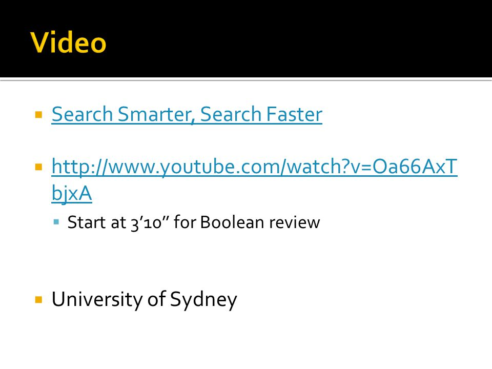 Search Smarter, Search Faster http://www.youtube.com/watch v=Oa66AxT bjxA http://www.youtube.com/watch v=Oa66AxT bjxA Start at 310 for Boolean review University of Sydney