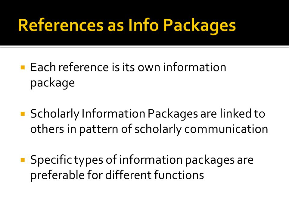 Each reference is its own information package Scholarly Information Packages are linked to others in pattern of scholarly communication Specific types