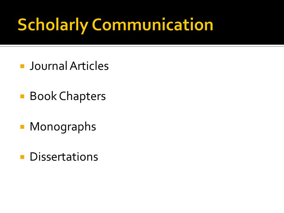Journal Articles Book Chapters Monographs Dissertations