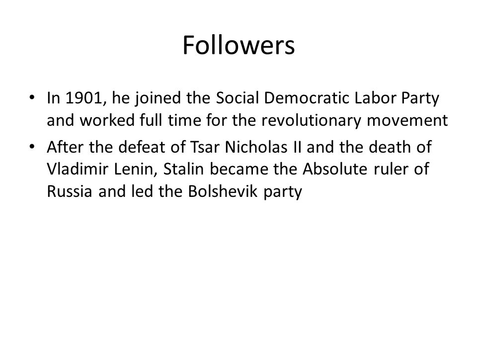 Followers In 1901, he joined the Social Democratic Labor Party and worked full time for the revolutionary movement After the defeat of Tsar Nicholas I