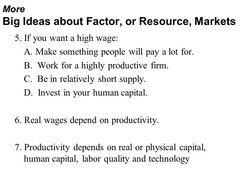 5.If you want a high wage: A. Make something people will pay a lot for.