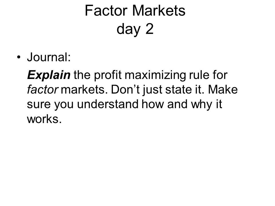 Factor Markets day 2 Journal: Explain the profit maximizing rule for factor markets. Dont just state it. Make sure you understand how and why it works
