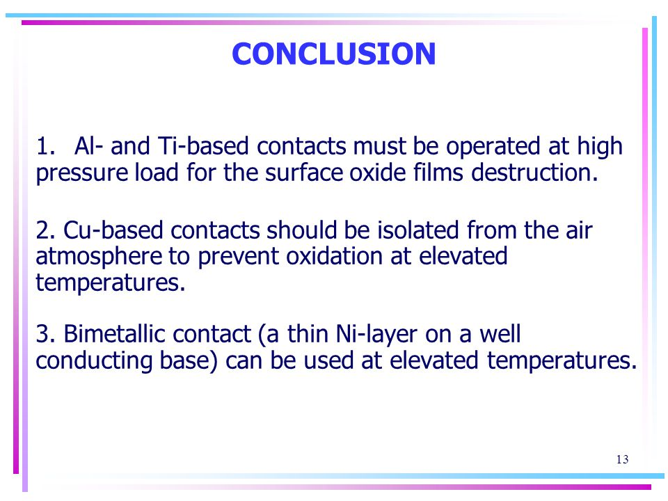 13 CONCLUSION 1.Al- and Ti-based contacts must be operated at high pressure load for the surface oxide films destruction.