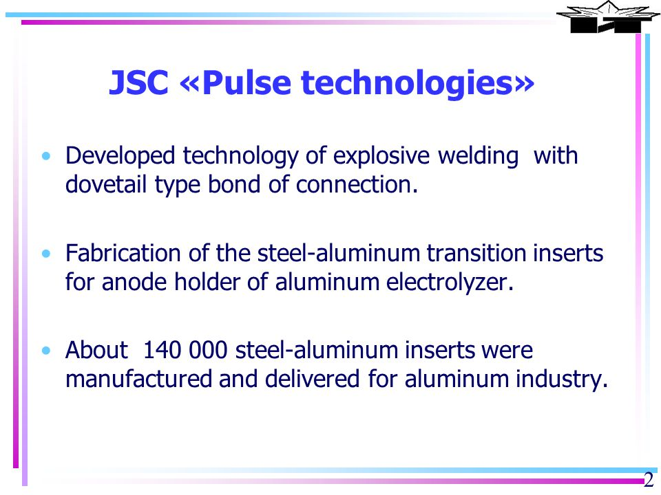 2 JSC «Pulse technologies» Developed technology of explosive welding with dovetail type bond of connection.