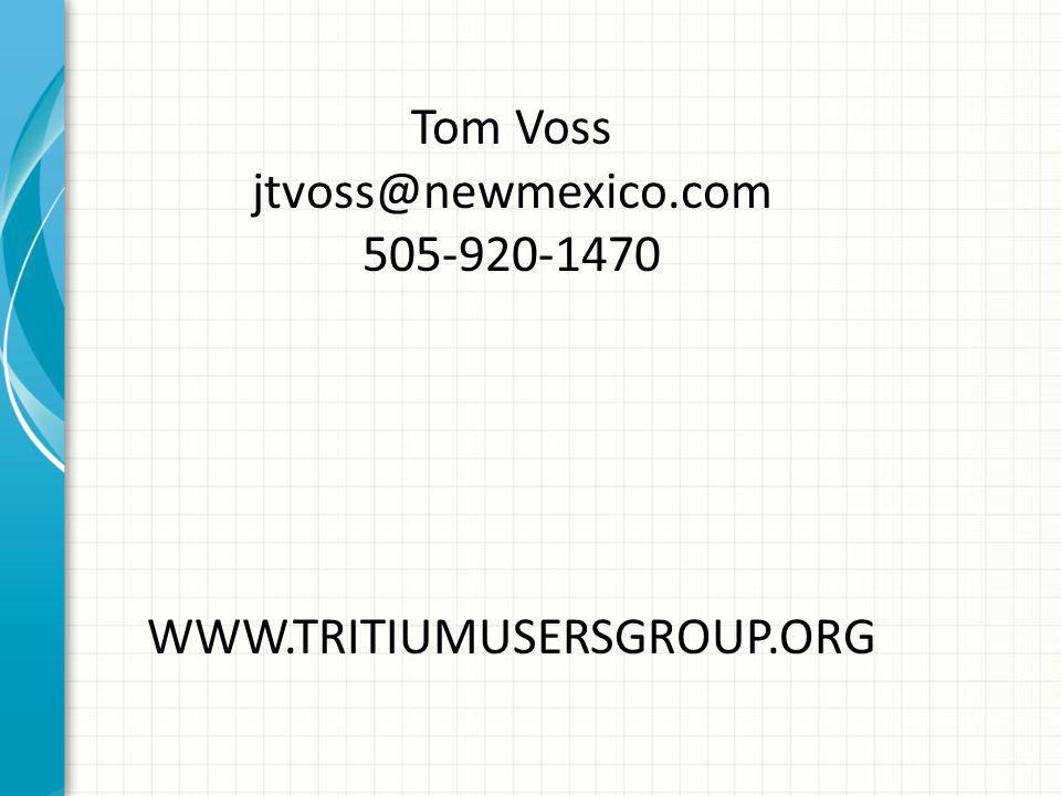 Tom Voss jtvoss@newmexico.com 505-920-1470 WWW.TRITIUMUSERSGROUP.ORG