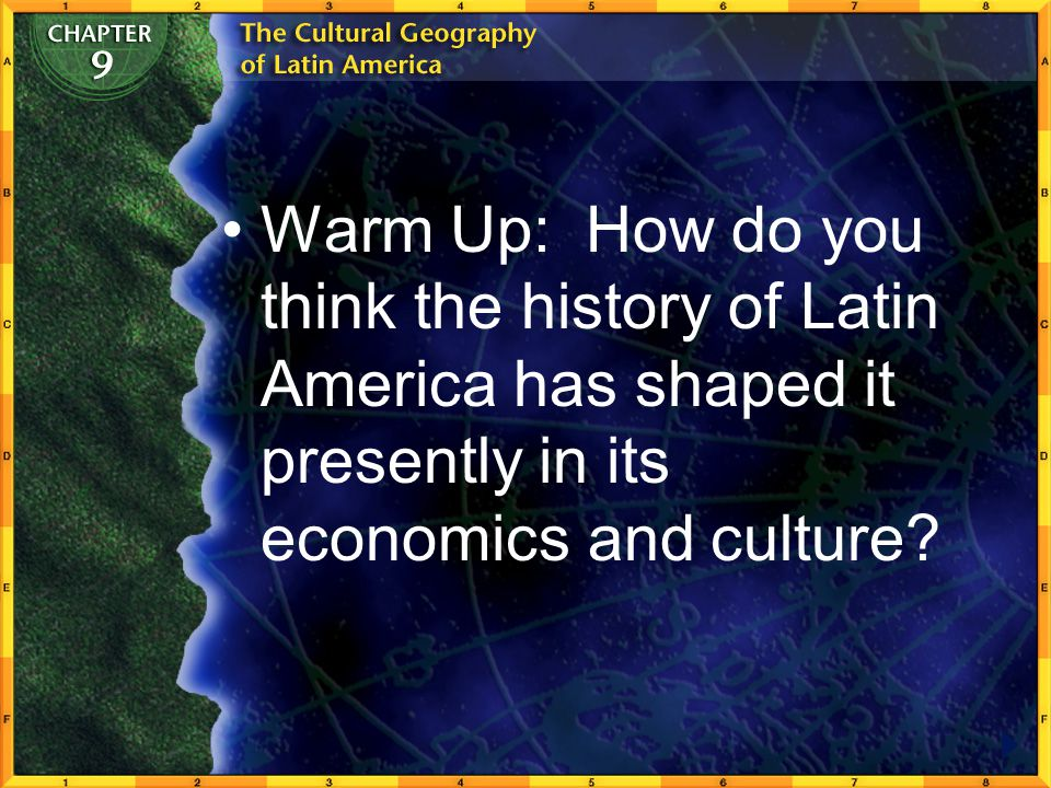 Warm Up: How do you think the history of Latin America has shaped it presently in its economics and culture?