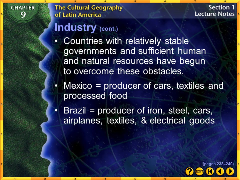 Industrial Growth Latin Americas physical geography–high mountain ranges and dense rain forests–has made the growth of industry and access to natural