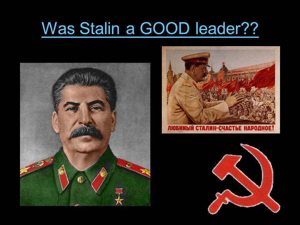 Was Stalin a GOOD leader??