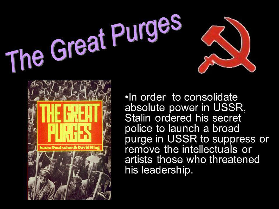 In order to consolidate absolute power in USSR, Stalin ordered his secret police to launch a broad purge in USSR to suppress or remove the intellectua