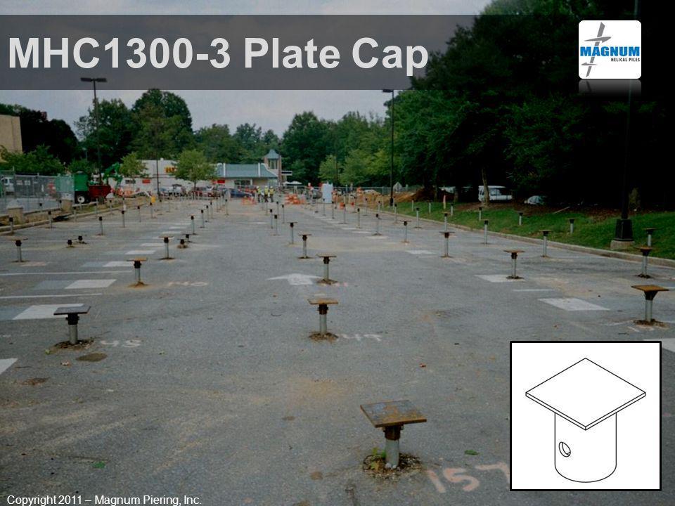 MHC1300-3 Plate Cap Copyright 2011 – Magnum Piering, Inc.