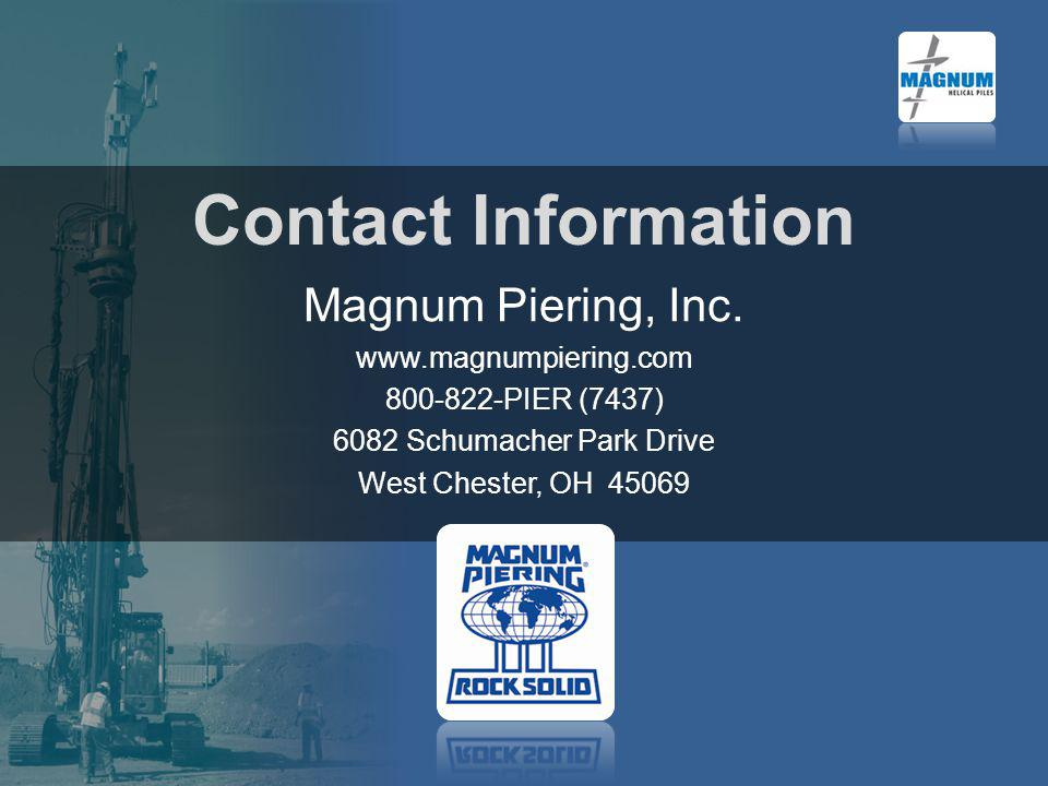 Contact Information Magnum Piering, Inc. www.magnumpiering.com 800-822-PIER (7437) 6082 Schumacher Park Drive West Chester, OH 45069