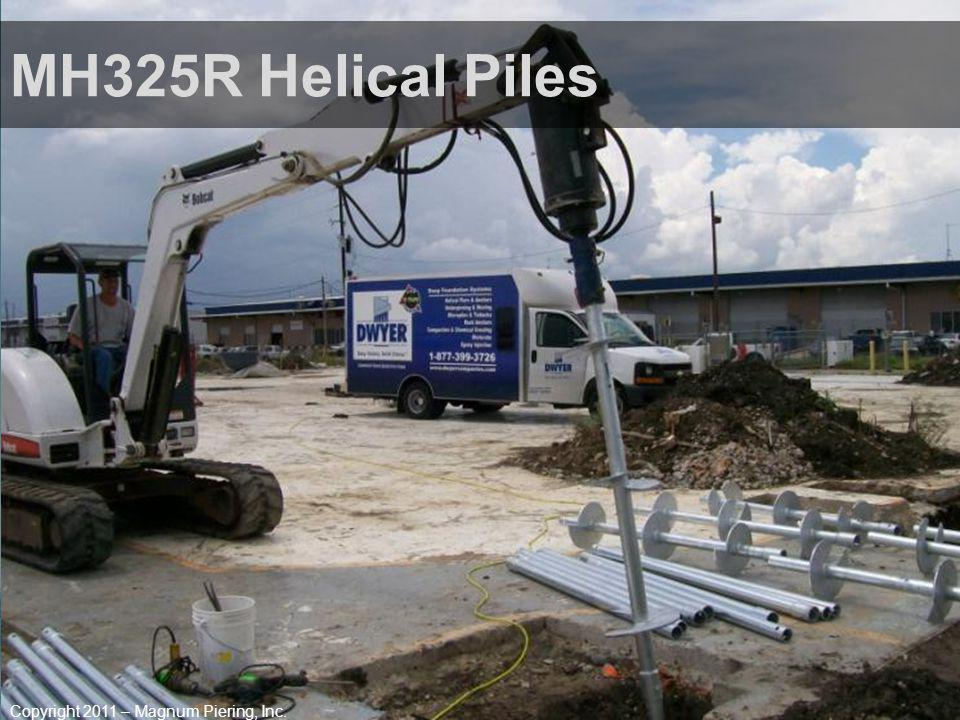MH325R Helical Piles Copyright 2011 – Magnum Piering, Inc.