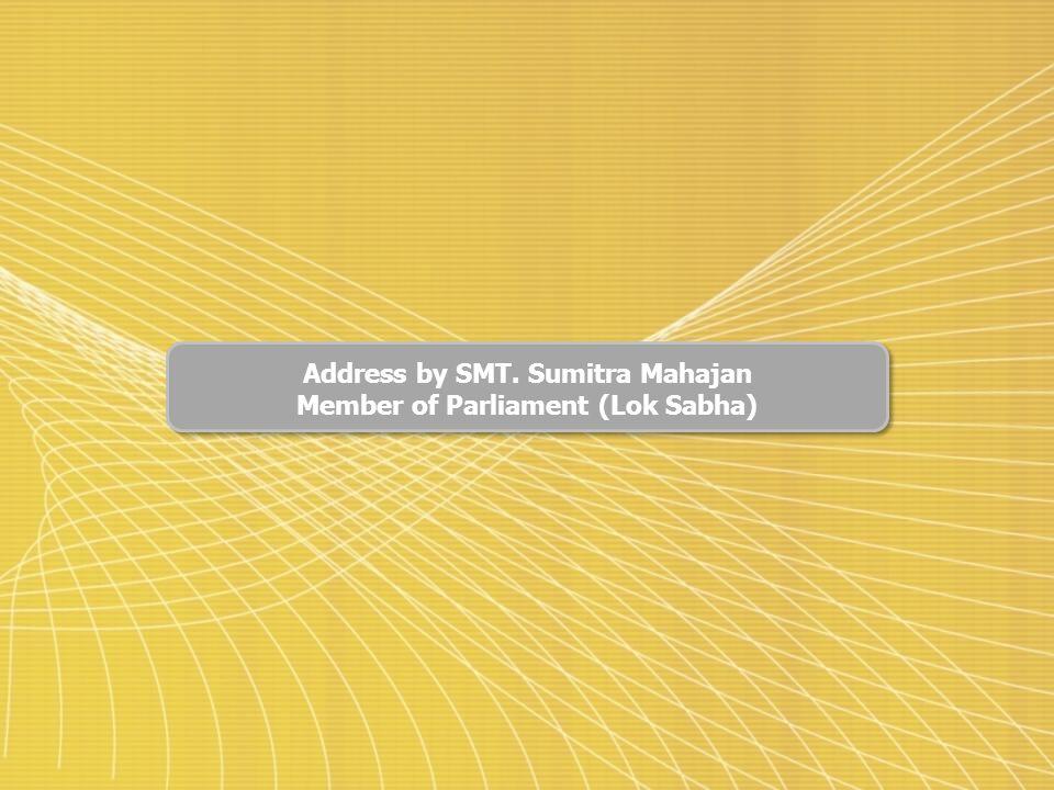 Address by SMT. Sumitra Mahajan Member of Parliament (Lok Sabha)