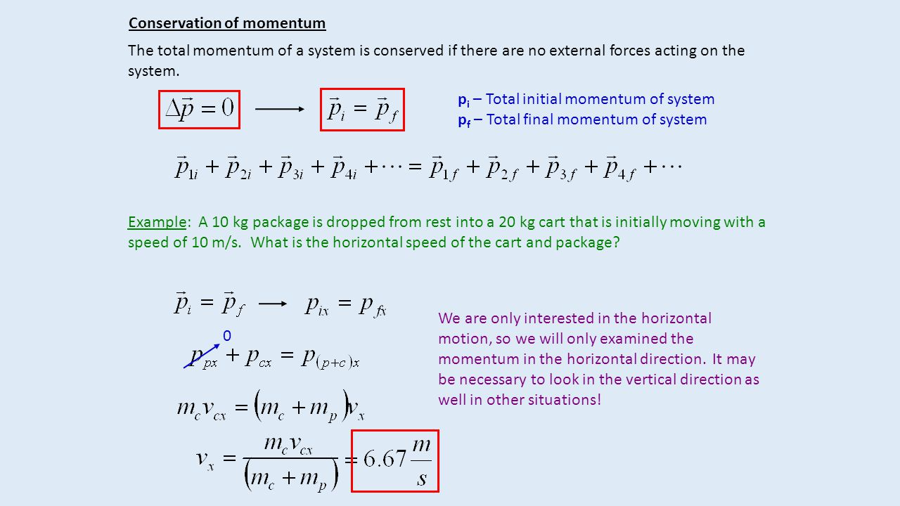 Conservation of momentum The total momentum of a system is conserved if there are no external forces acting on the system. p i – Total initial momentu