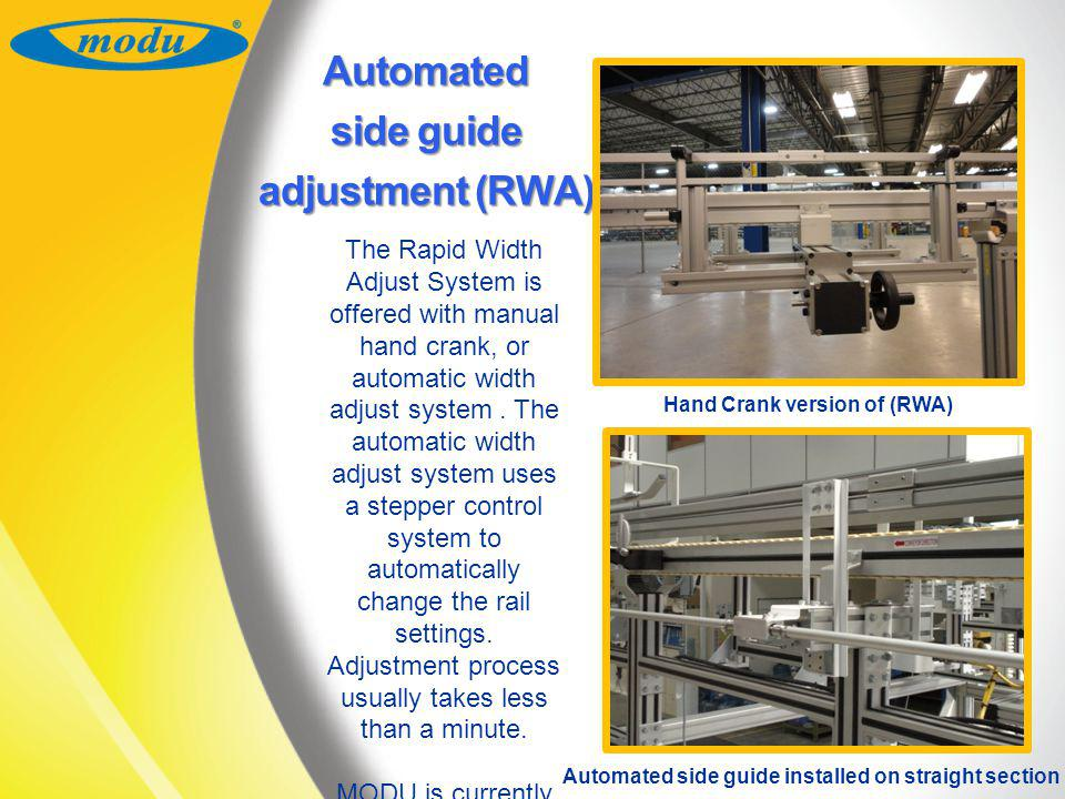 Automated side guide adjustment (RWA) The Rapid Width Adjust System is offered with manual hand crank, or automatic width adjust system. The automatic