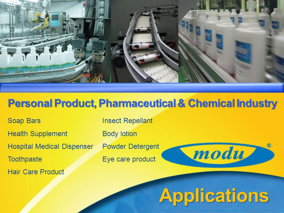 MODU System – Product Introduction PersonalProduct, Pharmaceutical & Chemical Industry Personal Product, Pharmaceutical & Chemical Industry Applications Insect Repellant Body lotion Powder Detergent Eye care product Soap Bars Health Supplement Hospital Medical Dispenser Toothpaste Hair Care Product