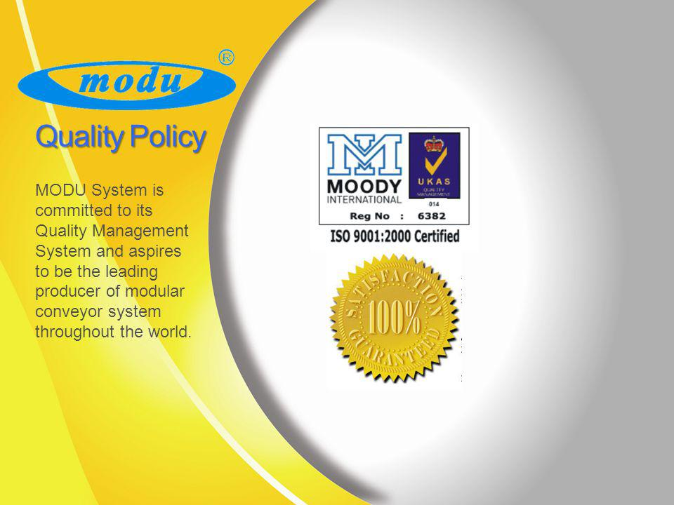 Quality Policy MODU System is committed to its Quality Management System and aspires to be the leading producer of modular conveyor system throughout the world.
