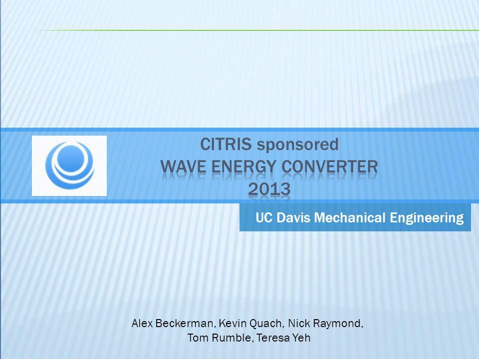UC Davis Mechanical Engineering Alex Beckerman, Kevin Quach, Nick Raymond, Tom Rumble, Teresa Yeh