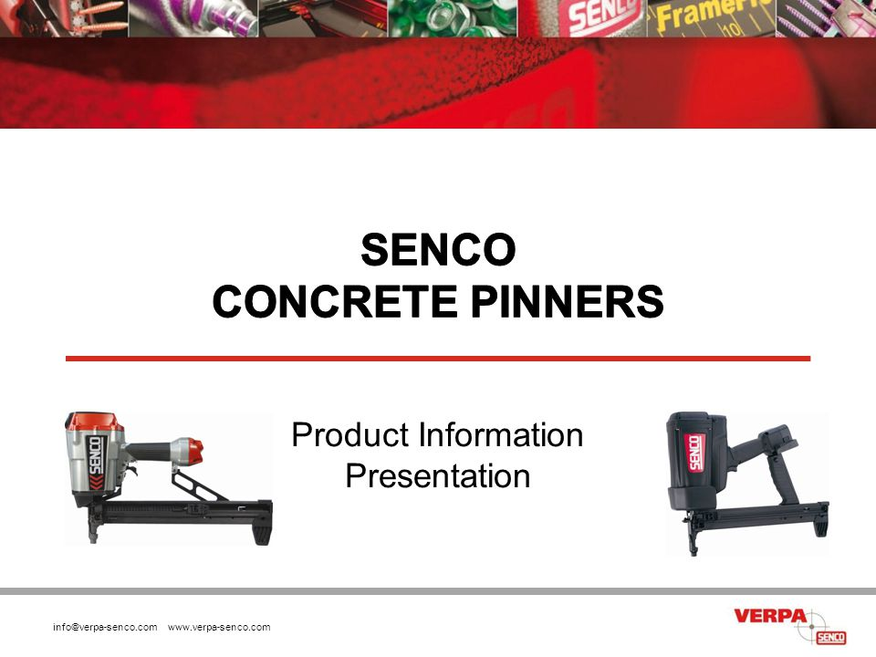 info@verpa-senco.com www.verpa-senco.com 22 Wood on concrete In concrete minimum distance from the edge is > 76,2 mm.