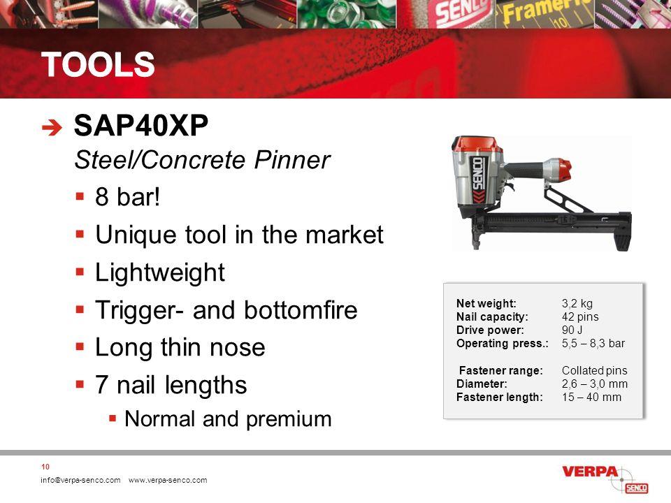 info@verpa-senco.com www.verpa-senco.com SAP40XP Steel/Concrete Pinner 8 bar! Unique tool in the market Lightweight Trigger- and bottomfire Long thin