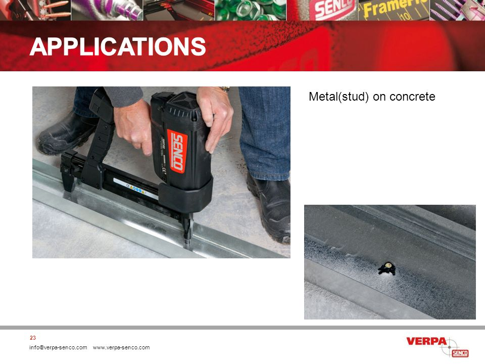 info@verpa-senco.com www.verpa-senco.com 23 Metal(stud) on concrete