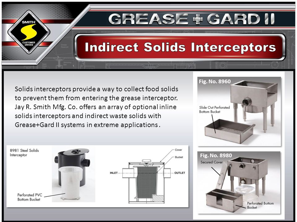 Solids interceptors provide a way to collect food solids to prevent them from entering the grease interceptor.