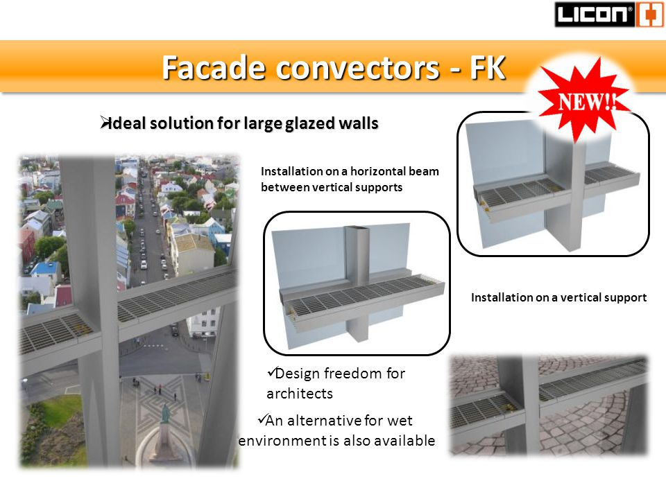 Facade convectors - FK Ideal solution for large glazed walls Ideal solution for large glazed walls Installation on a horizontal beam between vertical