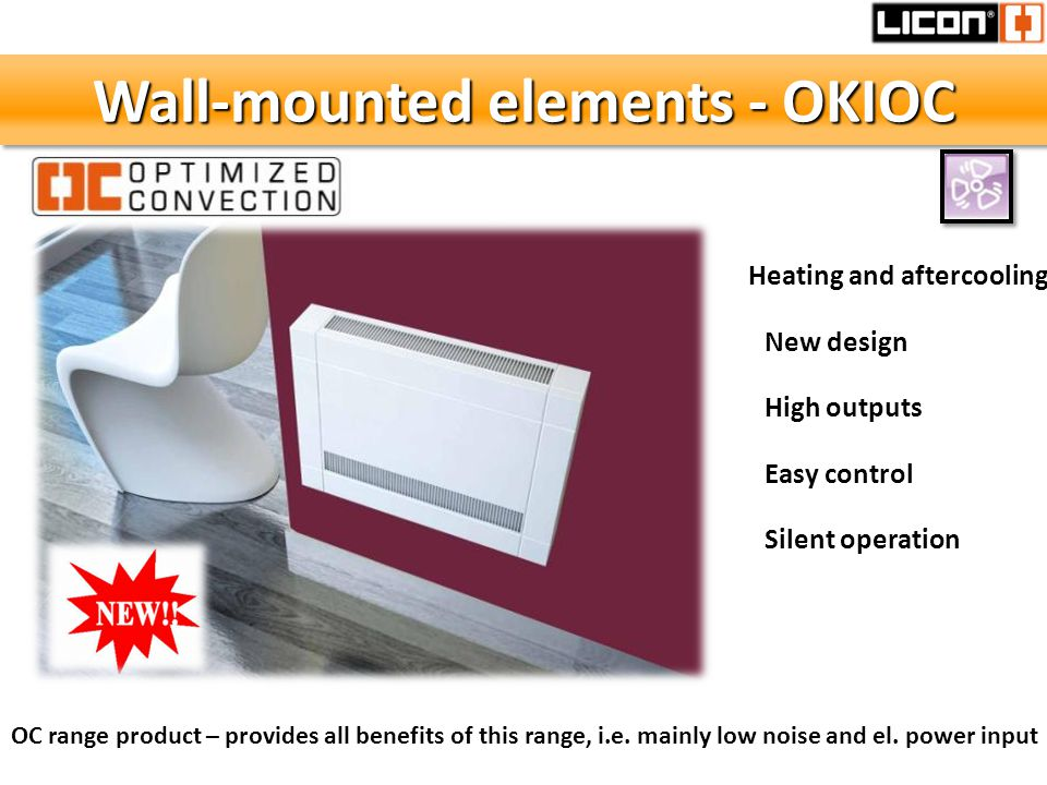 Wall-mounted elements - OKIOC Heating and aftercooling New design High outputs Easy control OC range product – provides all benefits of this range, i.e.