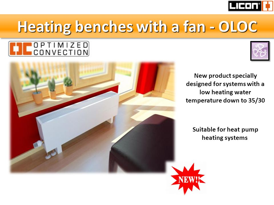 Heating benches with a fan - OLOC New product specially designed for systems with a low heating water temperature down to 35/30 Suitable for heat pump heating systems