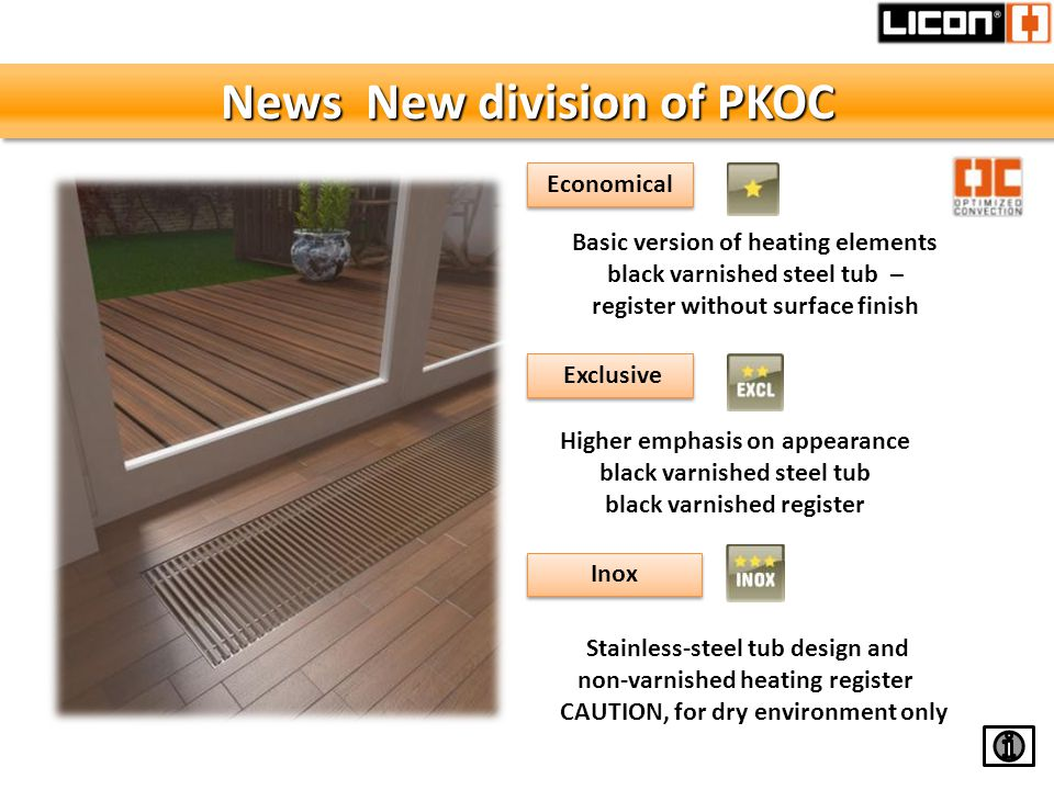 News New division of PKOC Economical Basic version of heating elements black varnished steel tub – register without surface finish Exclusive Higher emphasis on appearance black varnished steel tub black varnished register Inox Stainless-steel tub design and non-varnished heating register CAUTION, for dry environment only