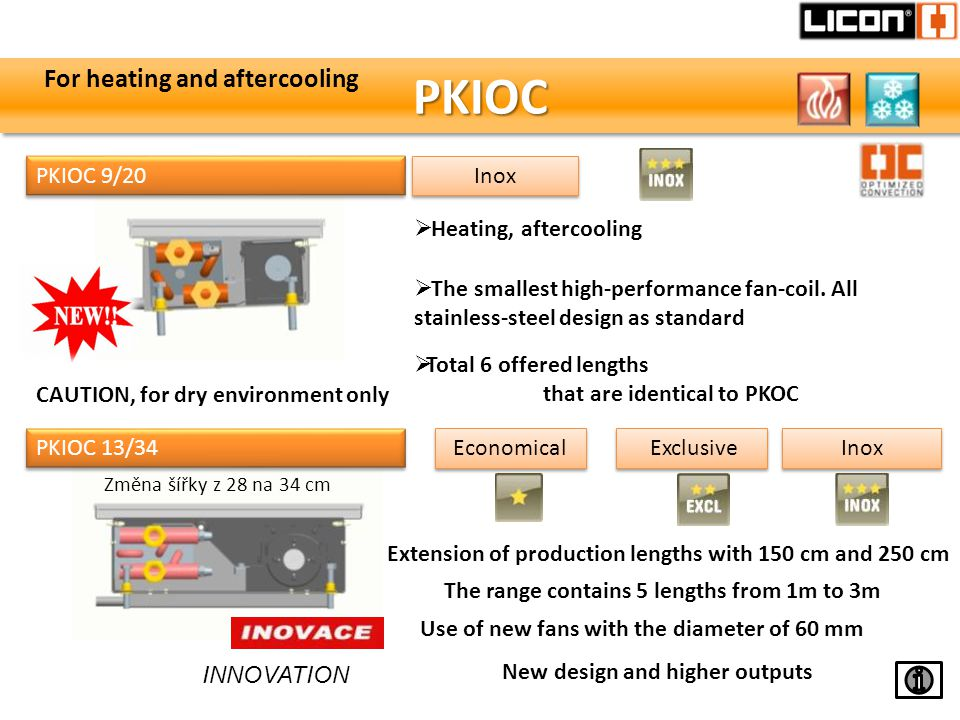 PKIOCPKIOC Heating, aftercooling PKIOC 9/20 Inox PKIOC 13/34 Economical Exclusive Inox The smallest high-performance fan-coil.