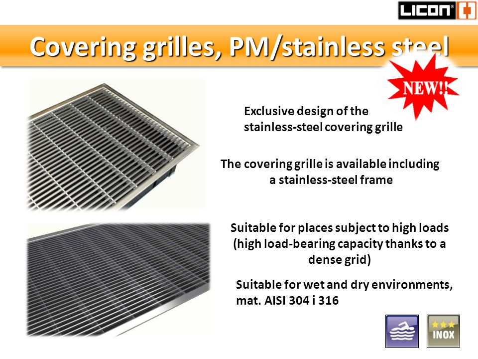Covering grilles, PM/stainless steel Suitable for wet and dry environments, mat. AISI 304 i 316 Exclusive design of the stainless-steel covering grill