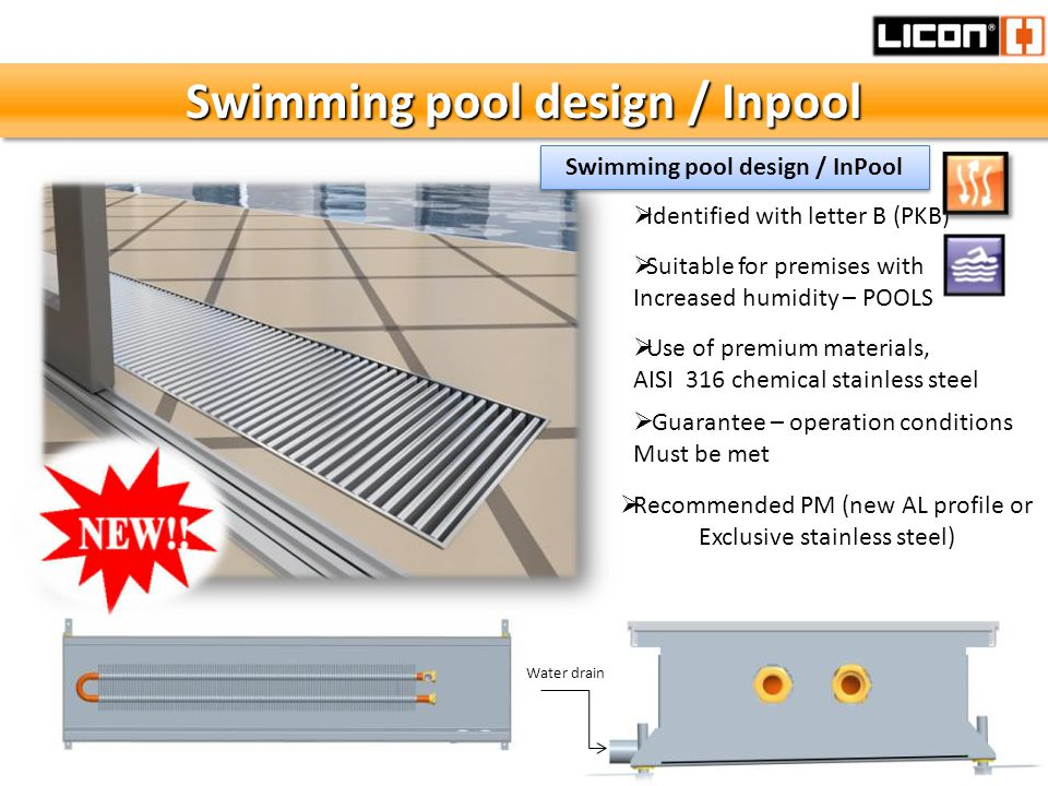 Swimming pool design / Inpool Use of premium materials, AISI 316 chemical stainless steel Guarantee – operation conditions Must be met Water drain Identified with letter B (PKB) Suitable for premises with Increased humidity – POOLS Recommended PM (new AL profile or Exclusive stainless steel) Swimming pool design / InPool