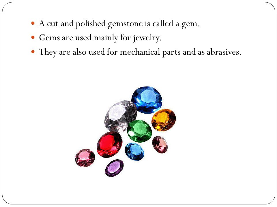 Some minerals are the sources of metals such as aluminum, iron, copper, and silver.