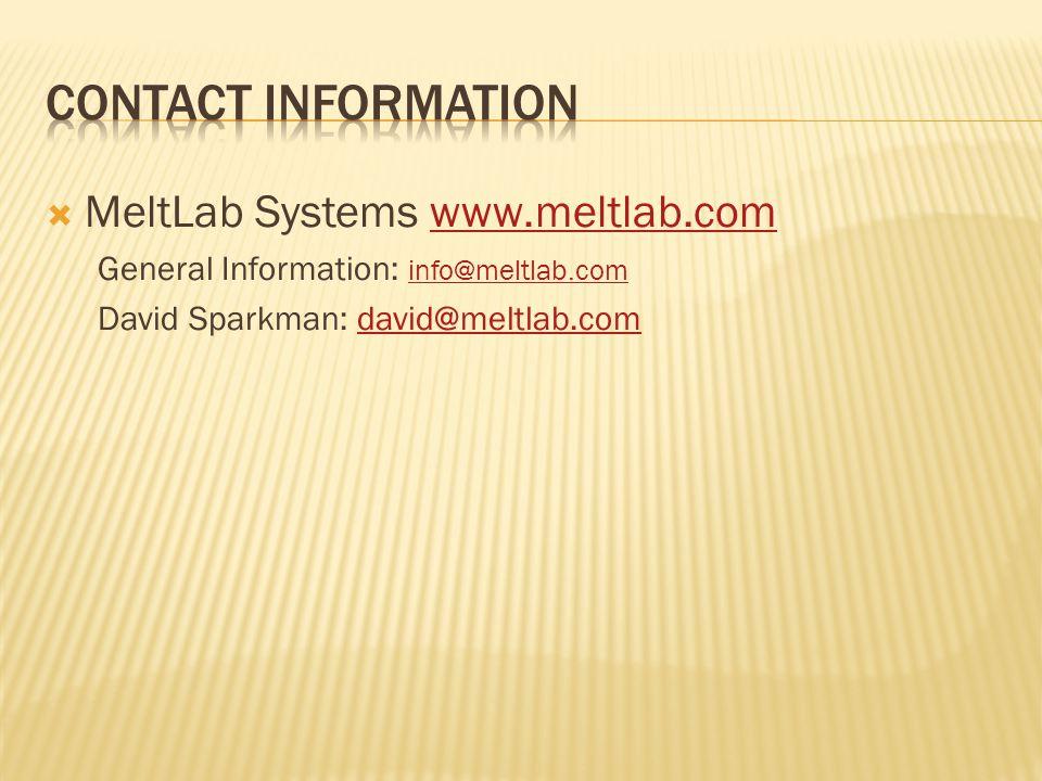 MeltLab Systems www.meltlab.comwww.meltlab.com General Information: info@meltlab.com info@meltlab.com David Sparkman: david@meltlab.comdavid@meltlab.com
