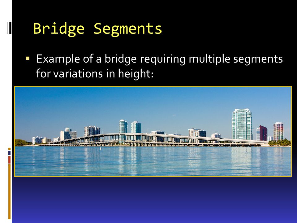 Bridge Segments Example of a bridge requiring multiple segments for variations in height: