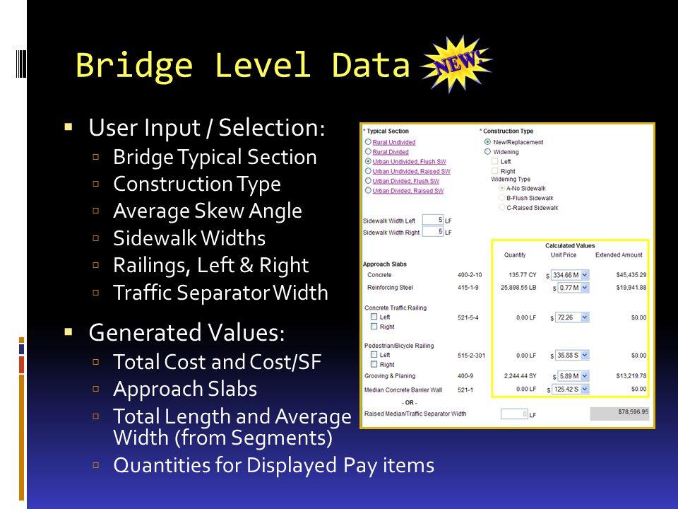 Bridge Level Data User Input / Selection: Bridge Typical Section Construction Type Average Skew Angle Sidewalk Widths Railings, Left & Right Traffic S