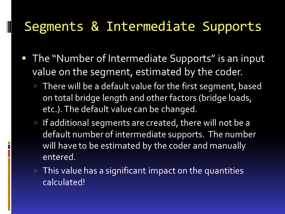 Segments & Intermediate Supports The Number of Intermediate Supports is an input value on the segment, estimated by the coder. There will be a default