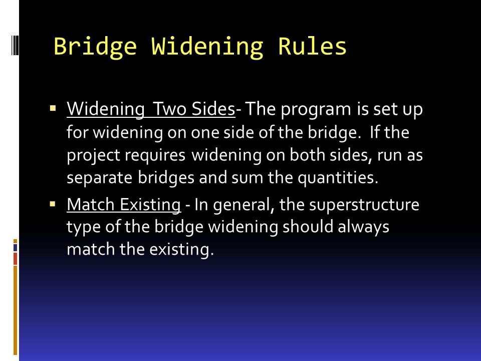 Bridge Widening Rules Widening Two Sides- The program is set up for widening on one side of the bridge.