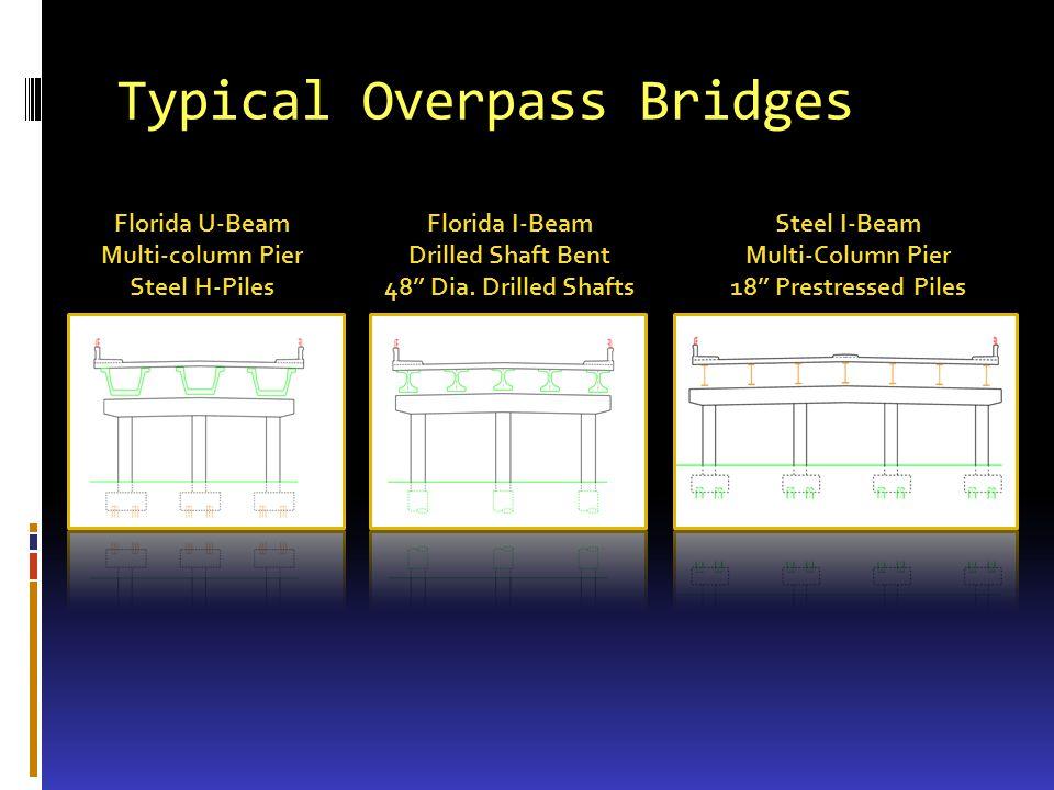 Typical Overpass Bridges Florida U-Beam Multi-column Pier Steel H-Piles Florida I-Beam Drilled Shaft Bent 48 Dia. Drilled Shafts Steel I-Beam Multi-Co