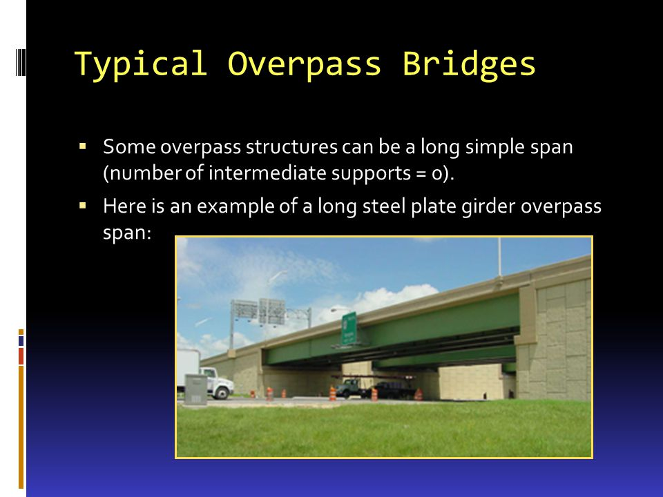 Typical Overpass Bridges Some overpass structures can be a long simple span (number of intermediate supports = 0). Here is an example of a long steel