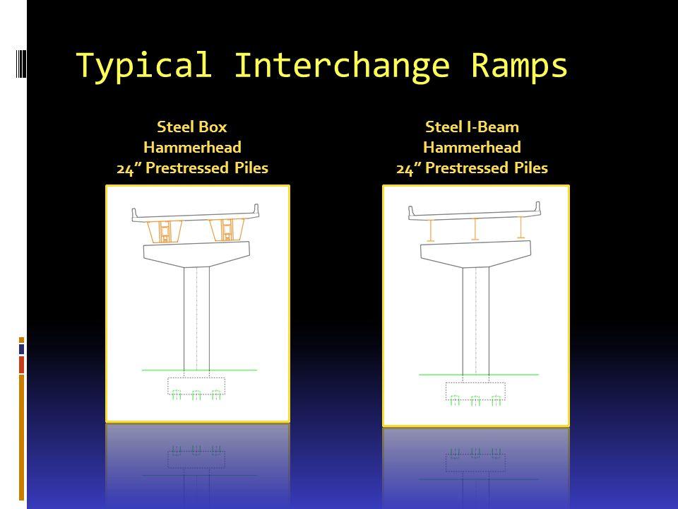 Typical Interchange Ramps Steel I-Beam Hammerhead 24 Prestressed Piles Steel Box Hammerhead 24 Prestressed Piles